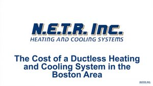 The Cost of a Ductless Heating and Cooling System in the Boston Area (Video)